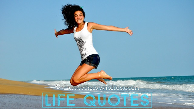 Life Quotes, Quotes on Life