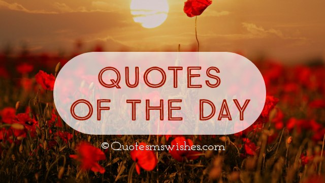 Quotes of the Day, Motivational Quotes of the Day, Inspirational Quotes of the Day