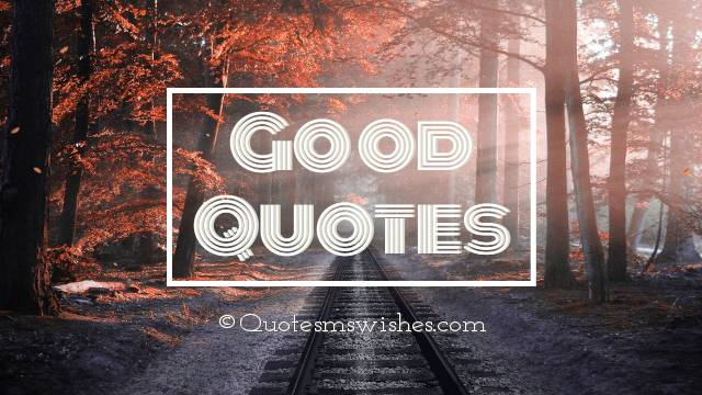 Good Quotes, Good Quotes About Life