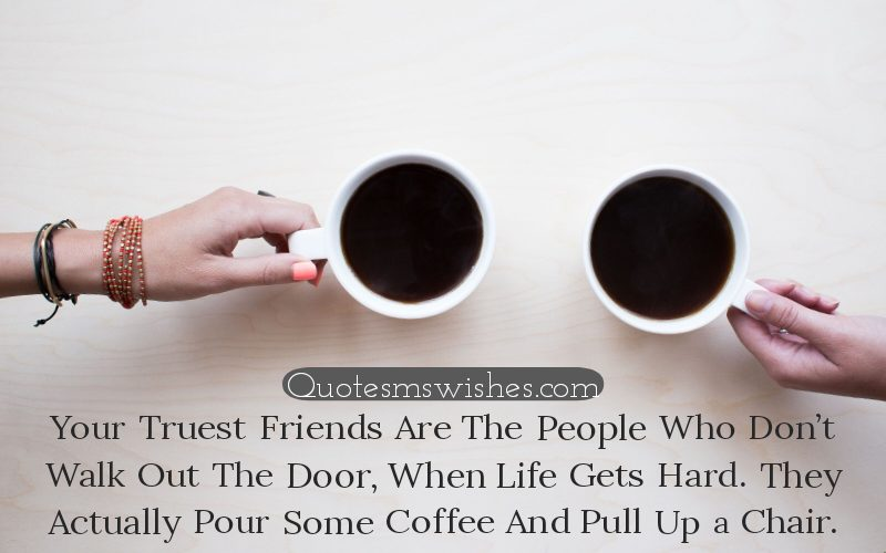 True Friendship Quotes, Your Truest Friends Are The People